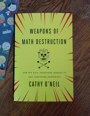 Long awaited Weapons of Math Destruction by Cathy O'Neil